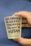 Joke shot glass playing on the conservative views in Utah towards liquor and drinking alcohol.